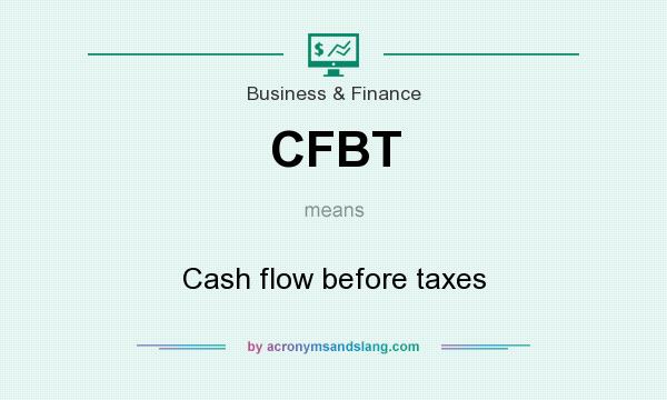 What does CFBT mean? It stands for Cash flow before taxes