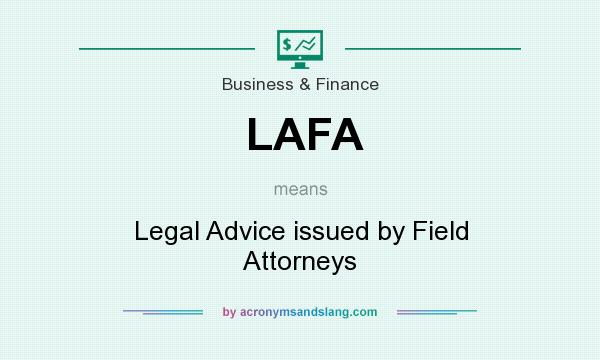 What does LAFA mean? It stands for Legal Advice issued by Field Attorneys
