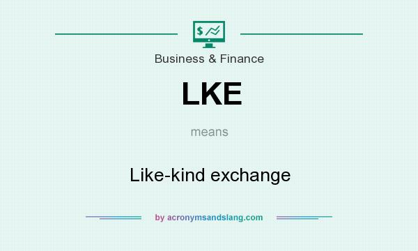 What does LKE mean? It stands for Like-kind exchange