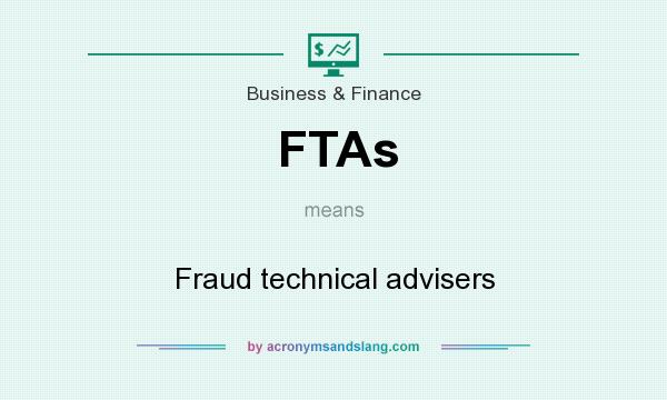 What does FTAs mean? It stands for Fraud technical advisers