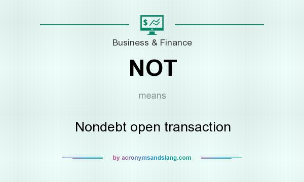 What does NOT mean? It stands for Nondebt open transaction