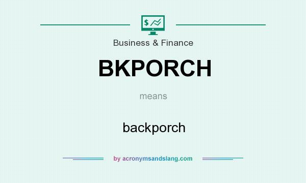 What does BKPORCH mean? It stands for backporch