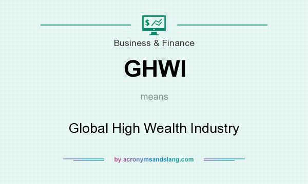 What does GHWI mean? It stands for Global High Wealth Industry