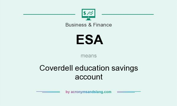 What does ESA mean? It stands for Coverdell education savings account