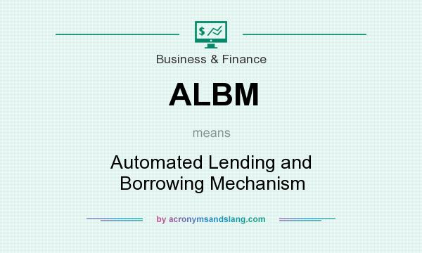 What does ALBM mean? It stands for Automated Lending and Borrowing Mechanism