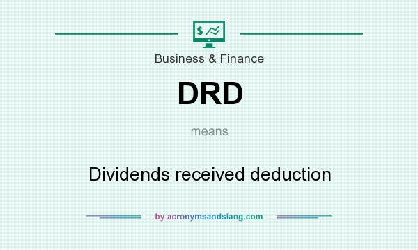 What does DRD mean? It stands for Dividends received deduction