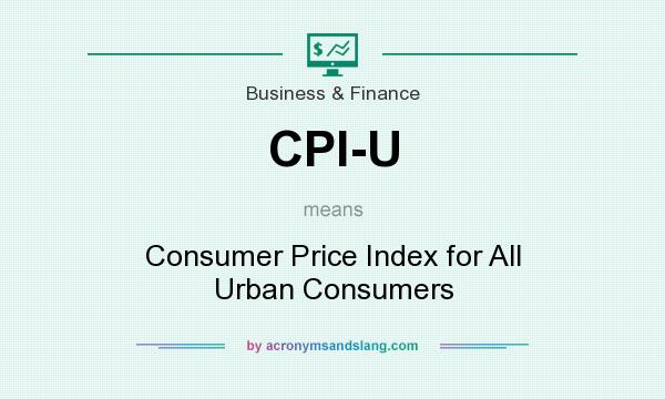 What does CPI-U mean? It stands for Consumer Price Index for All Urban Consumers