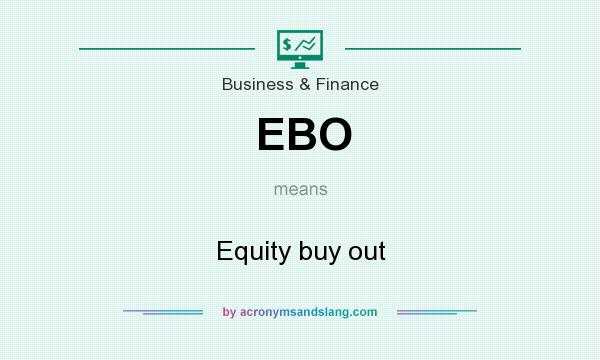 What does EBO mean? It stands for Equity buy out