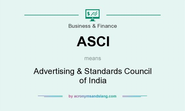 What does ASCI mean? It stands for Advertising & Standards Council of India