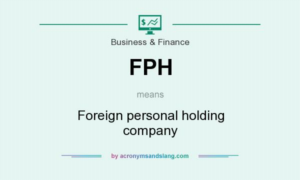 What does FPH mean? It stands for Foreign personal holding company