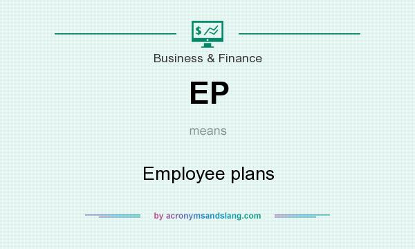 What does EP mean? It stands for Employee plans