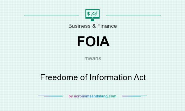 What does FOIA mean? It stands for Freedome of Information Act