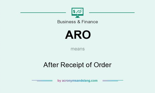 What does ARO mean? It stands for After Receipt of Order