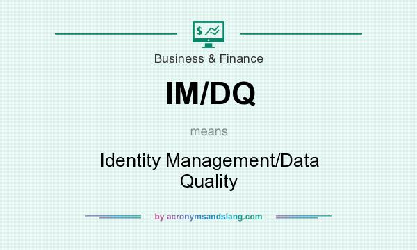 What does IM/DQ mean? It stands for Identity Management/Data Quality