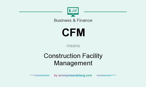 What does CFM mean? It stands for Construction Facility Management