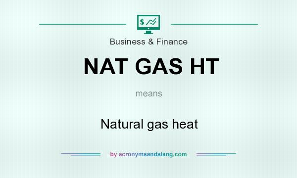 What does NAT GAS HT mean? It stands for Natural gas heat