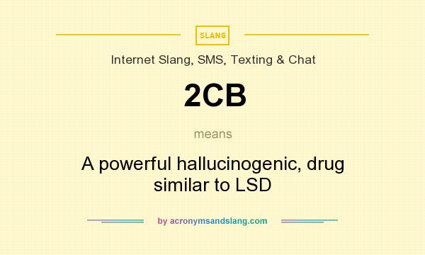 What does 2CB mean? It stands for A powerful hallucinogenic, drug similar to LSD