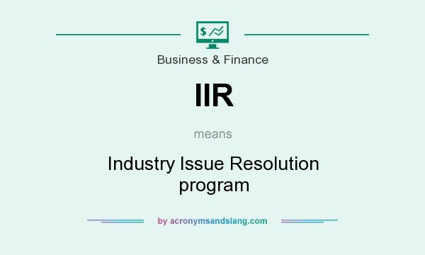 What does IIR mean? It stands for Industry Issue Resolution program