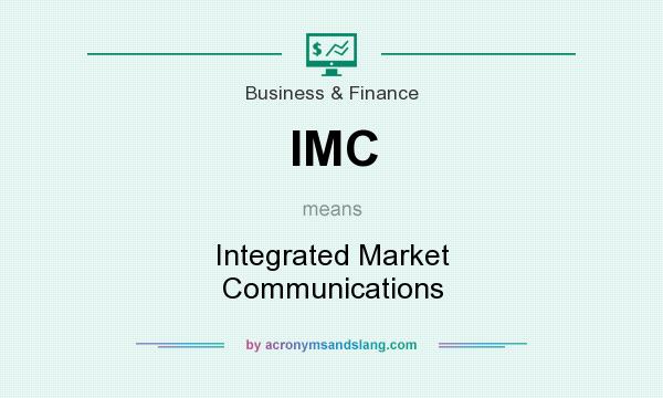 What does IMC mean? It stands for Integrated Market Communications