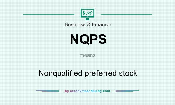 What does NQPS mean? It stands for Nonqualified preferred stock