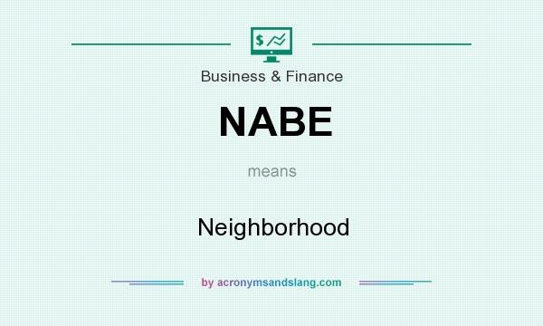 What does NABE mean? It stands for Neighborhood