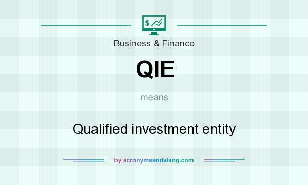 What does QIE mean? It stands for Qualified investment entity
