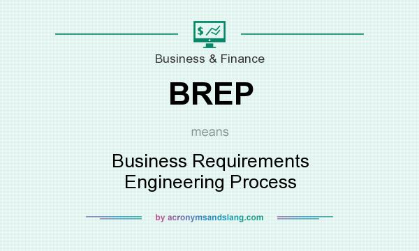 What does BREP mean? It stands for Business Requirements Engineering Process