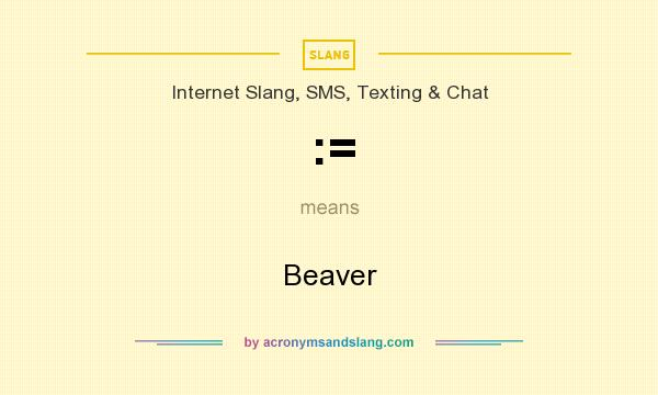 What does := mean? It stands for Beaver