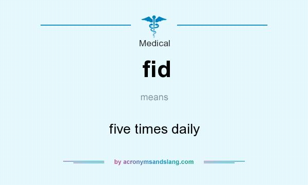 What does fid mean? It stands for five times daily