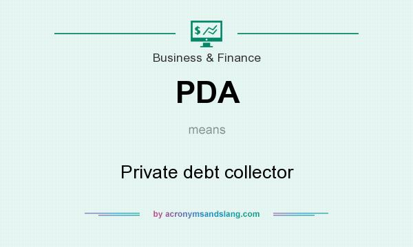 What does PDA mean? It stands for Private debt collector