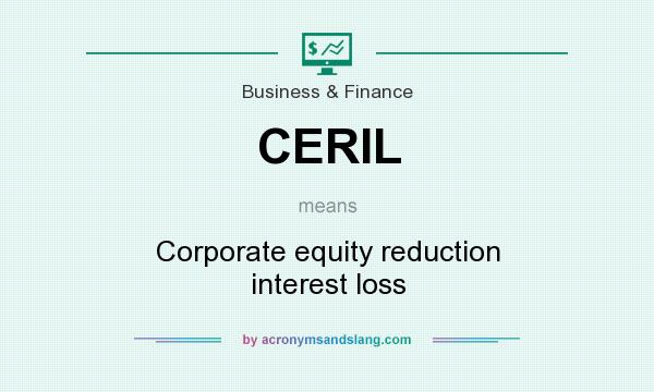 What does CERIL mean? It stands for Corporate equity reduction interest loss