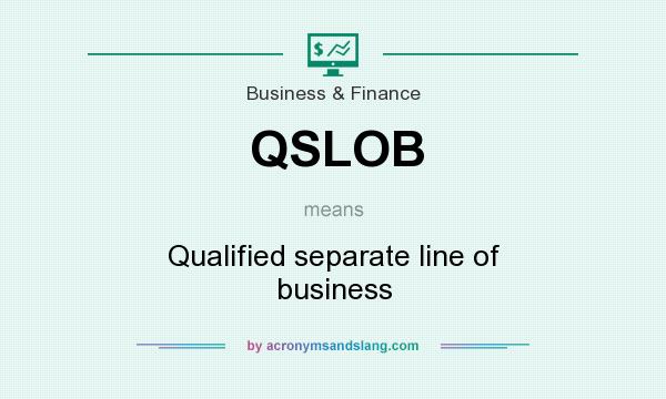 What does QSLOB mean? It stands for Qualified separate line of business