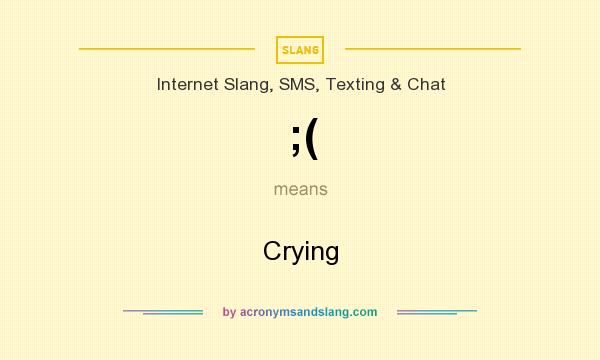 What does ;( mean? It stands for Crying