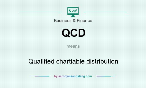 What does QCD mean? It stands for Qualified chartiable distribution