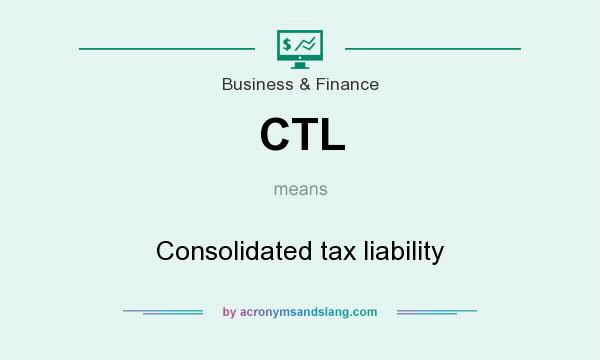 What does CTL mean? It stands for Consolidated tax liability