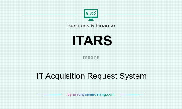 What does ITARS mean? It stands for IT Acquisition Request System