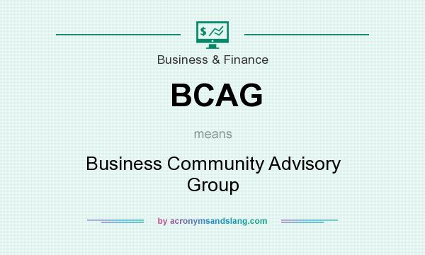 What does BCAG mean? It stands for Business Community Advisory Group