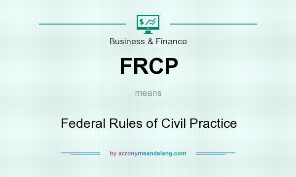 What does FRCP mean? It stands for Federal Rules of Civil Practice