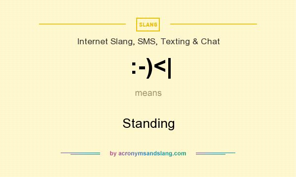 What does :-)<| mean? It stands for Standing