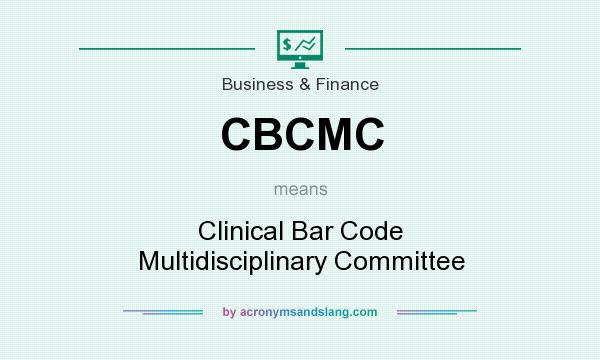 What does CBCMC mean? It stands for Clinical Bar Code Multidisciplinary Committee