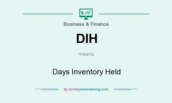 What does DIH mean? It stands for Days Inventory Held