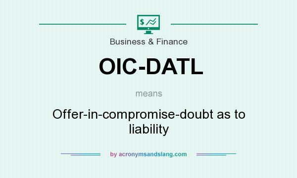 What does OIC-DATL mean? It stands for Offer-in-compromise-doubt as to liability