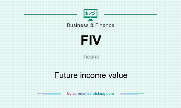 What does FIV mean? It stands for Future income value