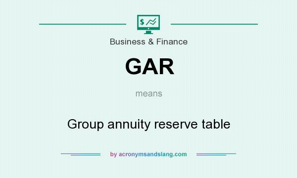 What does GAR mean? It stands for Group annuity reserve table