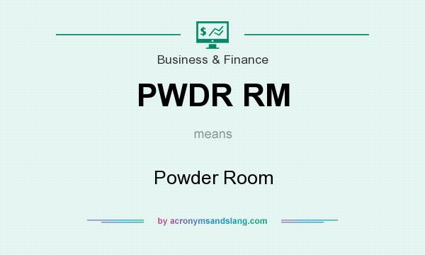 What does PWDR RM mean? It stands for Powder Room