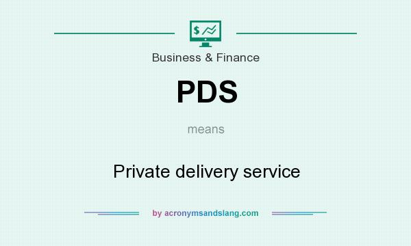 What does PDS mean? It stands for Private delivery service
