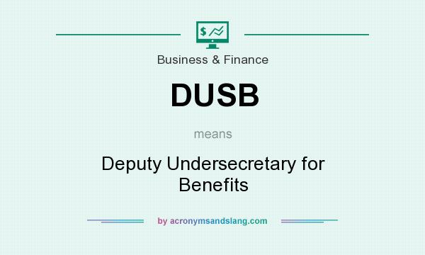 What does DUSB mean? It stands for Deputy Undersecretary for Benefits