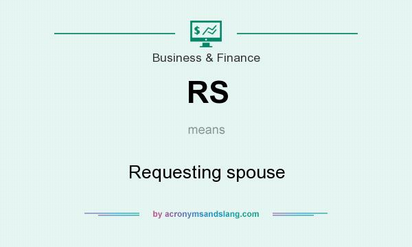 What does RS mean? It stands for Requesting spouse