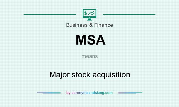 What does MSA mean? It stands for Major stock acquisition