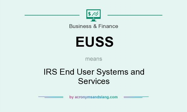 What does EUSS mean? It stands for IRS End User Systems and Services